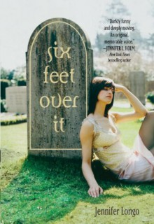 Six Feet Over It - Jennifer Longo