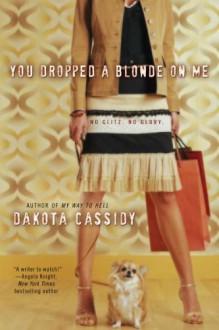 You Dropped a Blonde on Me - Dakota Cassidy