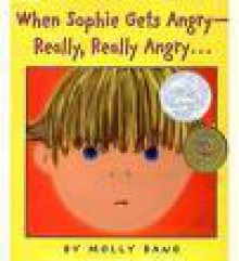 When Sophie Gets Angry Really, Really Angry - Molly Bang