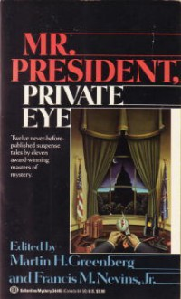 Mr. President, Private Eye - Martin H. Greenberg, Francis M. Nevins