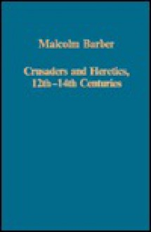 Crusaders and Heretics, 12th-14th Centuries - Malcolm Barber