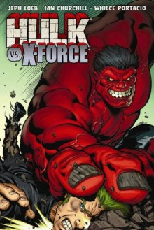 Hulk - Volume 4: Hulk Vs. X-Force - Jeph Loeb, Ian Churchill, Whilce Portacio