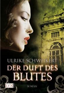 Der Duft des Blutes - Ulrike Schweikert