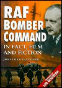 RAF Bomber Command in Fact, Film and Fiction - Jonathan Falconer