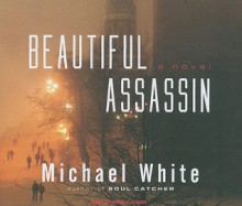 Beautiful Assassin: A Novel - Michael C. White, Anne Flosnik