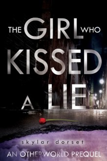 The Girl Who Kissed a Lie: An Otherworld novella - Skylar Dorset