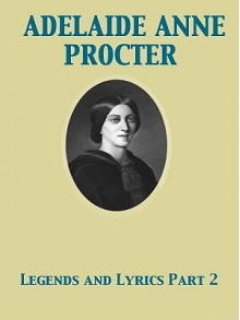 Legends and Lyrics Part 2 - Adelaide Anne Procter