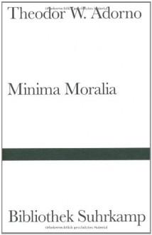 Minima Moralia. Reflexionen aus dem beschädigten Leben. - Theodor W. Adorno