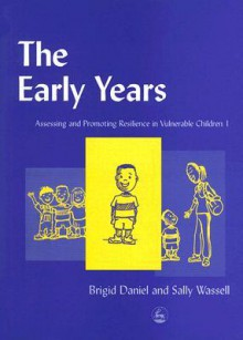 The Early Years: Assessing and Promoting Resilience in Vulnerable Children - Brigid Daniel, Sally Wassell, Iain Campbell