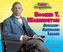 Booker T. Washington: African-American Leader (Famous African Americans) - Patricia C. McKissack, Fredrick L. McKissack