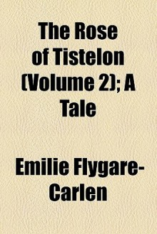 The Rose of Tistelön: A Tale of the Swedish Coast - Emilie Flygare-Carlén