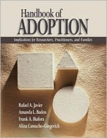 Handbook of Adoption: Implications for Researchers, Practitioners, and Families - Rafael A. Javier, Rafael A. Javier