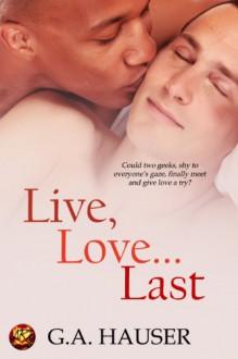 Live Love...Last - G.A. Hauser