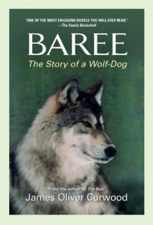 Baree: The Story of a Wolf-Dog (Medallion Editions for Young Readers) - James Oliver Curwood