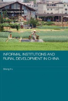 Informal Institutions and Rural Development in China - Biliang Hu