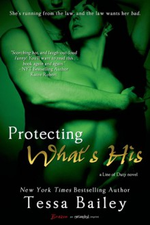 Protecting What's His (A Line of Duty Novel) - Tessa Bailey