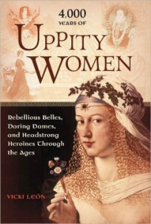 4000 Years of Uppity Women - Vicki León