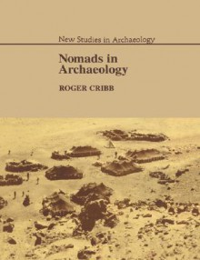 Nomads in Archaeology - Roger Cribb