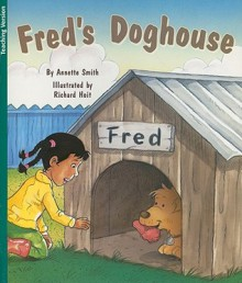 Fred's Doghouse [With Teacher's Guide] - Annette Smith, Richard Hoit