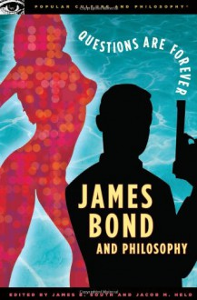 James Bond and Philosophy: Questions Are Forever - James B. South, James B. South