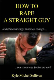 How to Rape a Straight Guy - Kyle Michel Sullivan