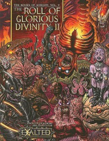 Exalted Books of Sorcery 5: The Roll of Glorious Divinity II (Exalted) - Alan Alexander, Carl Bowen, Joseph Carriker, John Chambers