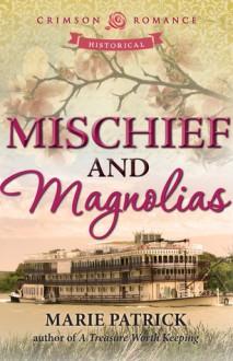 Mischief and Magnolias - Marie Patrick