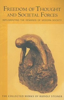 Freedom of Thought and Societal Forces: Implementing the Demands of Modern Society: Six Lectures Held in Ulm, Berlin, and Stuttgart, May 26-Cecember 30, 1919 - Rudolf Steiner, Christopher Bamford, Catherine Creeger