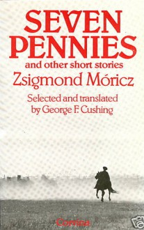Seven Pennies And Other Short Stories - Zsigmond Móricz, George F. Cushing