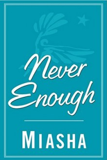 Never Enough: A Novel - Miasha