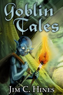 Goblin Tales - Jim C. Hines