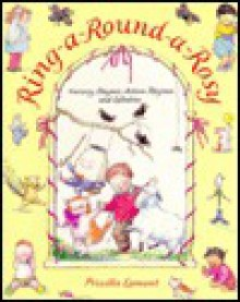 Ring-A-Round-A-Rosy: Nursery Rhymes, Action Rhymes, and Lullabies - Priscilla Lamont