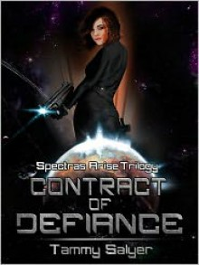 Contract of Defiance (Spectras Arise Trilogy, #1) - Tammy Salyer