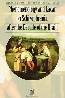 Phenomenology and Lacan on Schizophrenia After the Decade of the Brain - Alphonse de Waelhens, Wilfried Ver Eecke