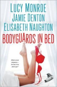 Bodyguards in Bed - Lucy Monroe, Jamie Denton, Elisabeth Naughton