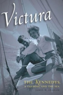Victura: The Kennedys, a Sailboat, and the Sea (Hardback) - Common - by James W. Graham