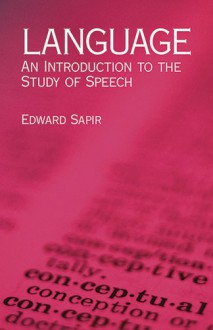 Language: An Introduction to the Study of Speech - Edward Sapir