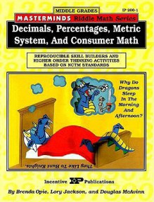 Masterminds Riddle Math for Middle Grades: Decimals, Percentages, Metric System, and Consumer Math: Reproducible Skill Builders and Higher Order Thinking Activities Based on NCTM Standards - Brenda Opie, Douglas McAvinn, Lory Jackson