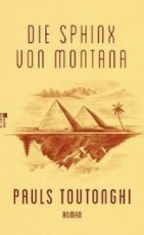Die Sphinx von Montana - Pauls Toutonghi