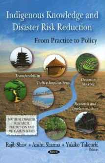 Indigenous Knowledge and Disaster Risk Reduction: From Practice to Policy - Rajib Shaw
