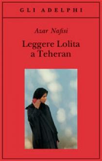 Leggere Lolita a Teheran - Azar Nafisi, Roberto Serrai