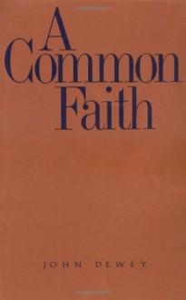 A Common Faith (The Terry Lectures Series) - John Dewey