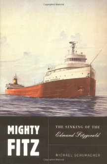 Mighty Fitz: The Story of the Edmund Fitzgerald - Michael Schumacher