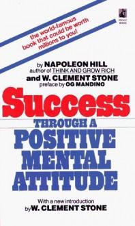 Success Through a Positive Mental Attitude - Napoleon Hill