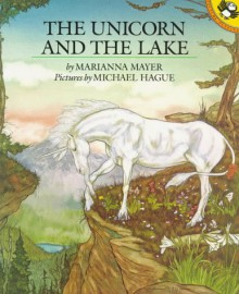 The Unicorn and the Lake - Marianna Mayer, Michael Hague