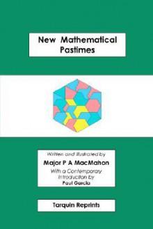 New Mathematical Pastimes - Percy Alexander MacMahon, Paul Michael Garcia