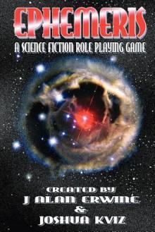 Ephemeris: A Science Fiction Role Playing Game - J. Alan Erwine, Joshua Kviz