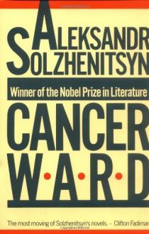 Cancer Ward - Aleksandr Solzhenitsyn, Nicholas William Bethell, David F. Burg