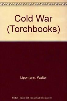 Cold War (Torchbooks) - Walter Lippmann