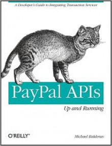 PayPal APIs: Up and Running: A Developer's Guide - Michael Balderas